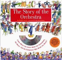 The story of the orchestra : listen while you learn about the instruments, the music, and the composers who wrote the music / Robert Levine ; illustrated by Meredith Hamilton.