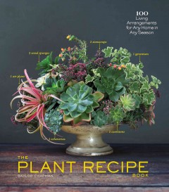 The plant recipe book : 100 living arrangements for any home in any season - Baylor Chapman ; photographs by Paige Green.