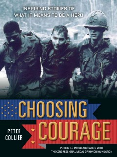 Choosing courage : inspiring stories of what it means to be a hero / Peter Collier. - Peter Collier.