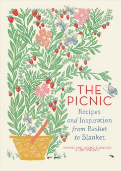 The picnic : recipes and inspiration from basket to blanket / Marnie Hanel, Andrea Slonecker & Jen Stevenson ; illustrations by Emily Isabella. - Marnie Hanel, Andrea Slonecker & Jen Stevenson ; illustrations by Emily Isabella.