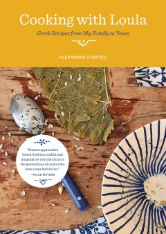 Cooking with Loula : Greek recipes from my family to yours / Alexandra Stratou. - Alexandra Stratou.