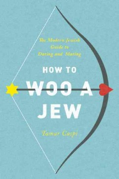 How to woo a Jew : the official JDate guide to dating and mating