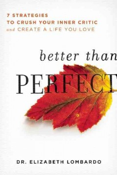 Better than perfect : 7 strategies to crush your inner critic and create a life you love - Elizabeth Lombardo.