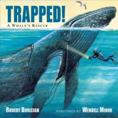 Trapped! : a whale's rescue / Robert Burleigh ; paintings by Wendell Minor. - Robert Burleigh ; paintings by Wendell Minor.