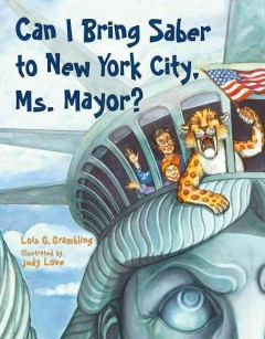 Can I bring Saber to New York City, Ms. Mayor? - Lois G. Grambling ; illustrated by Judy Love.
