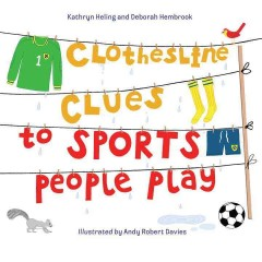 Clothesline clues to sports people play /  Kathryn Heling and Deborah Hembrook ; illustrated by Andy Robert Davies. - Kathryn Heling and Deborah Hembrook ; illustrated by Andy Robert Davies.