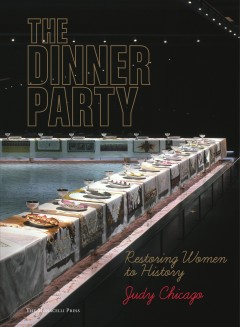 The dinner party : restoring women to history - Judy Chicago ; foreword by Arnold L. Lehman ; essays by Judy Chicago, Frances Borzello, and Jane F. Gerhard.