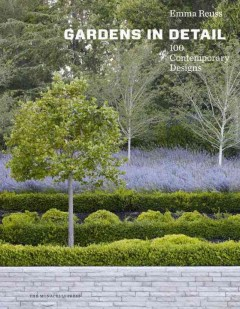 Gardens in detail : 100 contemporary designs - Emma Reuss.