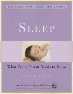 Sleep : what every parent needs to know / Rachel Y. Moon, editor in chief.