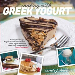 Cooking with Greek yogurt : Healthy recipes for buffalo blue cheese chicken, Greek yogurt pancakes, mint julep frozen yogurt and more! - Cassie Johnston.