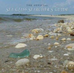The Official sea glass searcher's guide : how to find your own treasures from the tide - Cindy Bilbao.