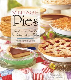 Vintage pies : classic American pies for today's home baker - Anne Haynie Collins ; photographs by Lisa and Todd Balfour.