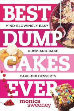 Best Dump Cakes Ever : Mind-blowingly Easy Dump-and-bake Cake Mix Desserts
