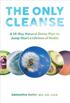 The only cleanse : a 14-day natural detox plan to jump-start a lifetime of health / Samantha Heller. - Samantha Heller.