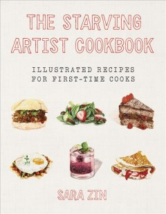 The Starving Artist cookbook : illustrated recipes for first-time cooks / Sara Zin. - Sara Zin.