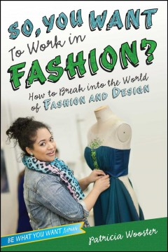 So, you want to work in fashion? : how to break into the world of fashion and design - Patricia Wooster.