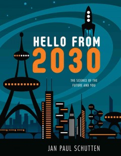 Hello from 2030 : the science of the future and you - Jan Paul Schutten.