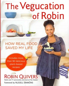 The vegucation of Robin : how real food saved my life / Robin Quivers with Rachel Holtzman. - Robin Quivers with Rachel Holtzman.