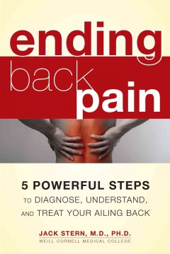 Ending back pain : 5 powerful steps to diagnose, understand, and treat your ailing back - Jack Stern, M.D., Ph.D.