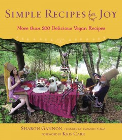 Simple Recipes for Joy : More Than 200 Delicious Vegan Recipes