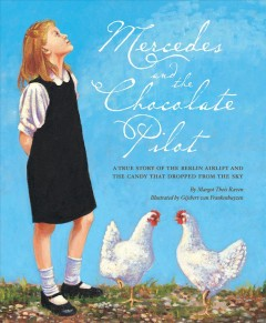 Mercedes and the Chocolate Pilot : A True Story of the Berlin Airlift and the Candy That Dropped from the Sky