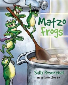 Matzo frogs - Sally Rosenthal ; art by David Sheldon.