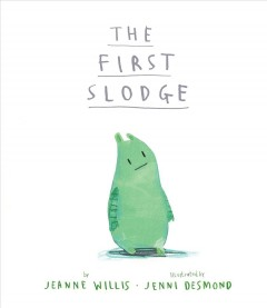 The first slodge /  by Jeanne Willis ; illustrated by Jenni Desmond. - by Jeanne Willis ; illustrated by Jenni Desmond.