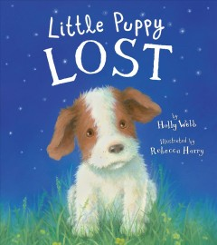 Little puppy lost /  Holly Webb ; illustrated by Rebecca Harry. - Holly Webb ; illustrated by Rebecca Harry.