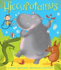Hiccupotamus /  by Steve Smallman ; illustrated by Ada Grey. - by Steve Smallman ; illustrated by Ada Grey.