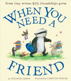 When you need a friend /  by Suzanne Chiew ; illustrated by Caroline Pedler. - by Suzanne Chiew ; illustrated by Caroline Pedler.