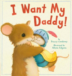 I want my daddy /  by Tracey Corderoy ; illustrated by Alison Edgson. - by Tracey Corderoy ; illustrated by Alison Edgson.
