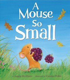 A mouse so small /  by Angela McAllister ; illustrated by Caroline Pedler. - by Angela McAllister ; illustrated by Caroline Pedler.