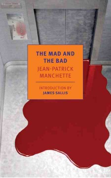 The mad and the bad - Jean-Patrick Manchette ; translated from the French by Donald Nicholson-Smith ; introduction by James Sallis.
