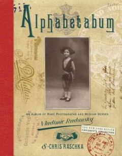 Alphabetabum /  verses from A to Z, Chris Raschka ; collection of rare photos and essay, Vladimir Radunsky. - verses from A to Z, Chris Raschka ; collection of rare photos and essay, Vladimir Radunsky.
