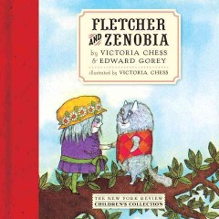 Fletcher and Zenobia /  by Victoria Chess and Edward Gorey ; illustrated by Victoria Chess. - by Victoria Chess and Edward Gorey ; illustrated by Victoria Chess.