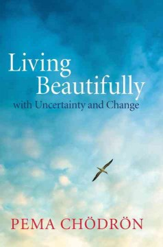 Living beautifully with uncertainty and change /  Pema Chödrön ; edited by Joan Duncan Oliver. - Pema Chödrön ; edited by Joan Duncan Oliver.