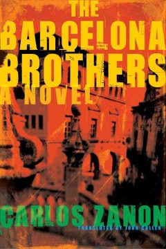 The Barcelona brothers / by Carlos Zanón ; translated by John Cullen.
