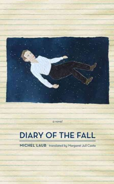 Diary of the fall - Michel Laub ; translated from the Portuguese by Margaret Jull Costa.