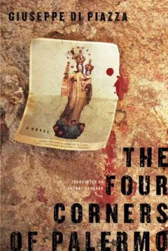 The Four Corners of Palermo - Giuseppe Di Piazza ; translated from the Italian by Antony Shugaar.