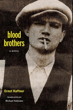 Blood brothers : a novel / Ernst Haffner ; translated from the German by Michael Hofmann ; with an introduction by Herbert A. Arnold. - Ernst Haffner ; translated from the German by Michael Hofmann ; with an introduction by Herbert A. Arnold.