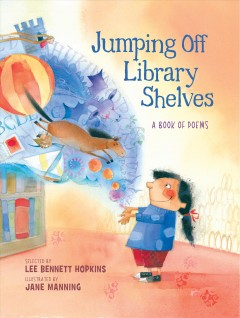 Jumping off library shelves : a book of poems / selected by Lee Bennett Hopkins ; illustrated by Jane Manning. - selected by Lee Bennett Hopkins ; illustrated by Jane Manning.