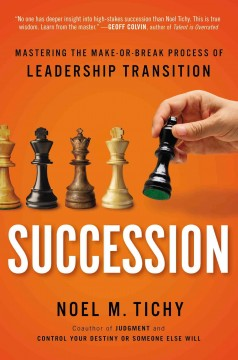 Succession : mastering the make or break process of leadership transition - Noel M. Tichy.