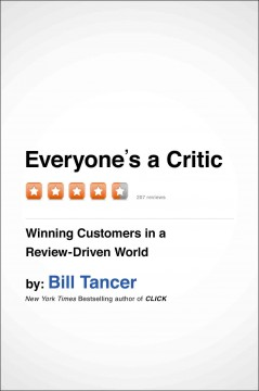 Everyone's a critic : winning customers in a review-driven world - Bill Tancer.