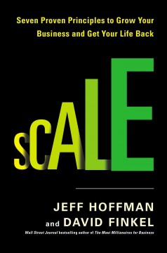 Scale : seven proven principles to grow your business and get your life back - Jeff Hoffman and David Finkel.