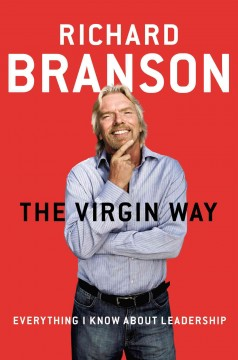 The Virgin way : everything I know about leadership - Richard Branson.