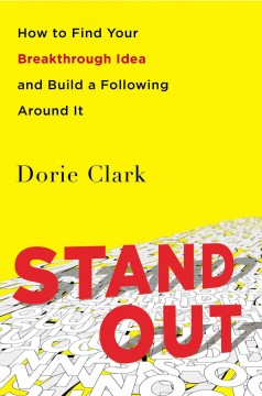 Stand out : how to find your breakthrough idea and build a following around it / Dorie Clark. - Dorie Clark.
