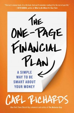 The one-page financial plan : the simple way to be smart about your money / Carl Richards. - Carl Richards.