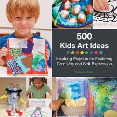 1000 Kids Art Ideas : Inspiring Projects for Fostering Creativity and Self-expression