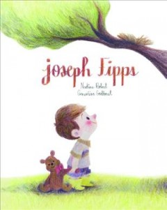 Joseph Fipps /  Nadine  Robert ; illustrated by Geneviève Godbout. - Nadine  Robert ; illustrated by Geneviève Godbout.