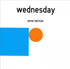 Wednesday - Anne Bertier ; translated from the French by Claudia Z. Bedrick.